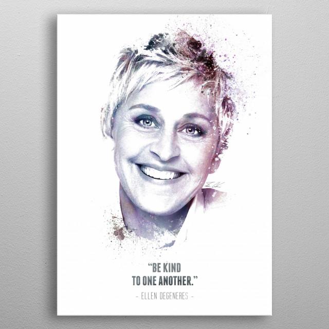 The Legendary Ellen DeGeneres and her quote. metal poster