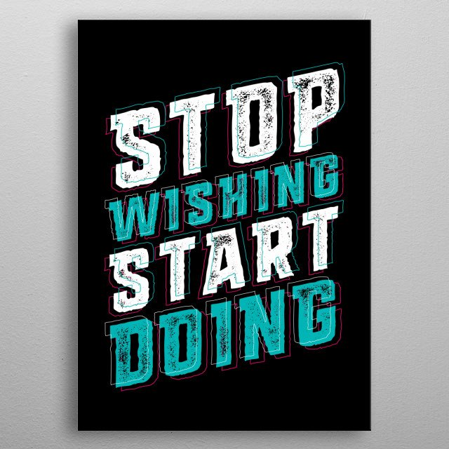 Stop Wishing Start Doing metal poster