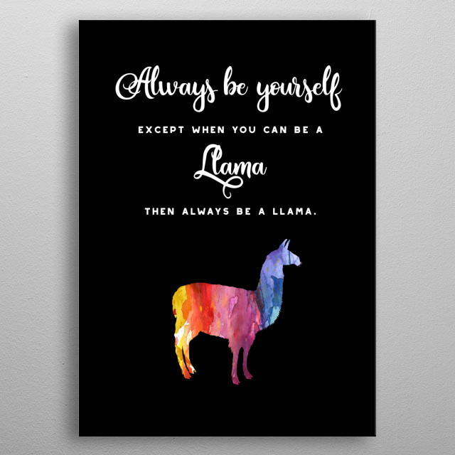 Always be yourself unless you can be a llama ... metal poster