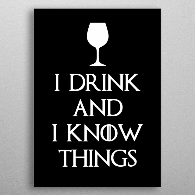 I Drink and i know Things metal poster