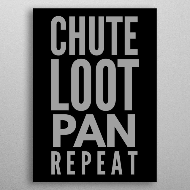 Chute Loot Pan Repeat metal poster