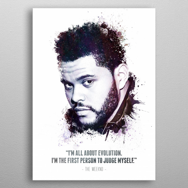 The Legendary The Weeknd and his quote. metal poster