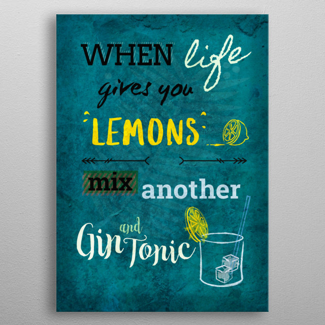 When Life Gives You Lemons .... metal poster