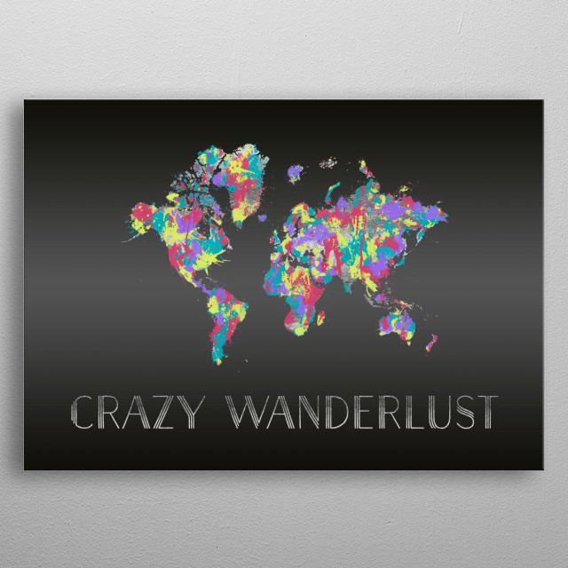 Modern an decorative graphic art in a cool style. CRAZY WANDERLUST. metal poster