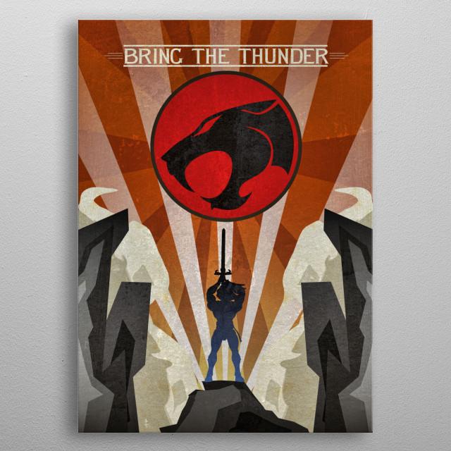 Thunder, Thunder, Thundercats....HOOOOO!! metal poster