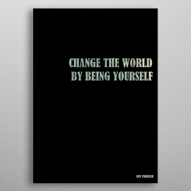 Amy Poehler. Change the word quote metal poster
