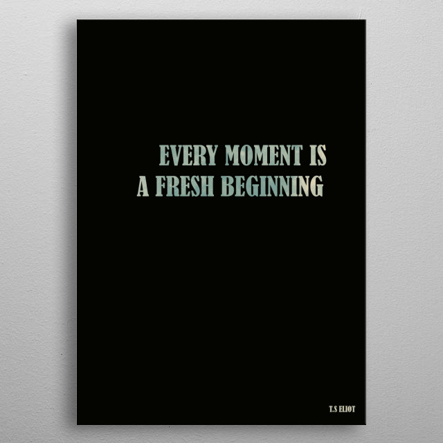 T.S Eliot fresh beginning quote metal poster