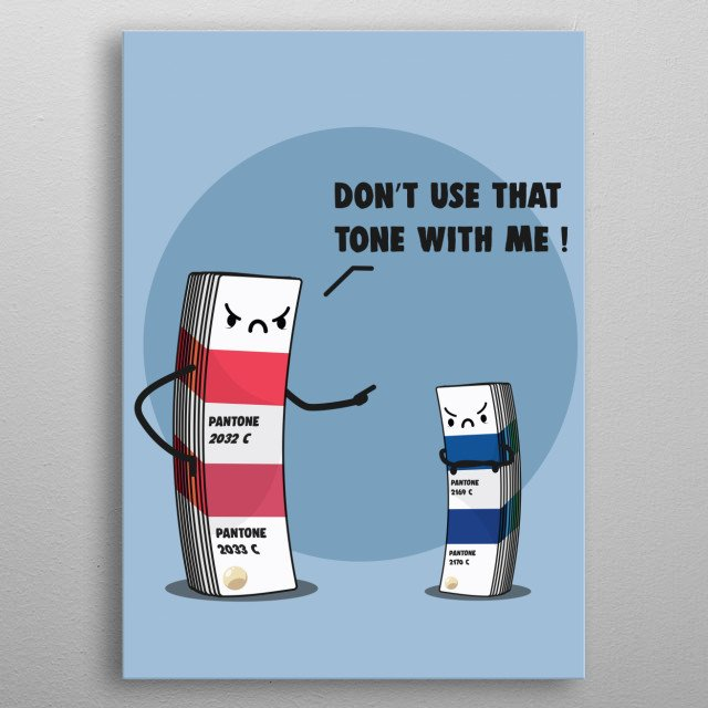 Don't use that tone with me ! metal poster
