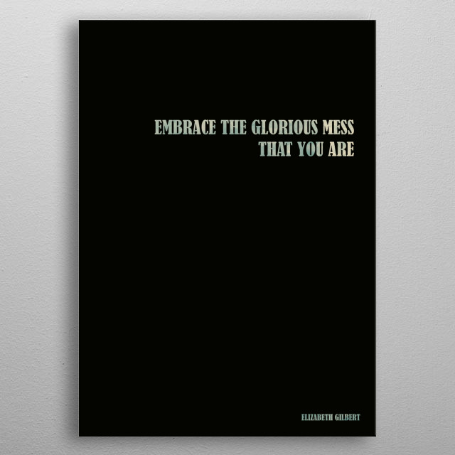 High-quality metal print from amazing Minimalist Quotes collection will bring unique style to your space and will show off your personality. metal poster
