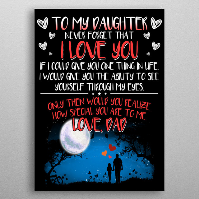 To My Daughter - Never Forget That I Love You metal poster