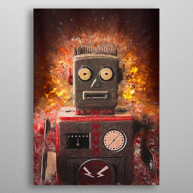 Retro toy robot on fire, oil on canvas painting. For contact and inquiries, please go to  Open for suggestions and requests. metal poster