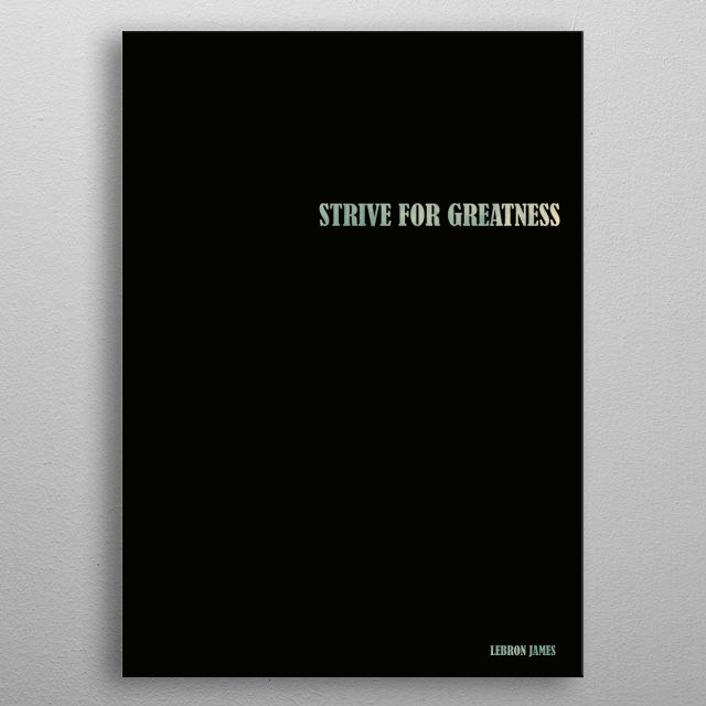 Lebron James - Strive for Greatness Quote metal poster