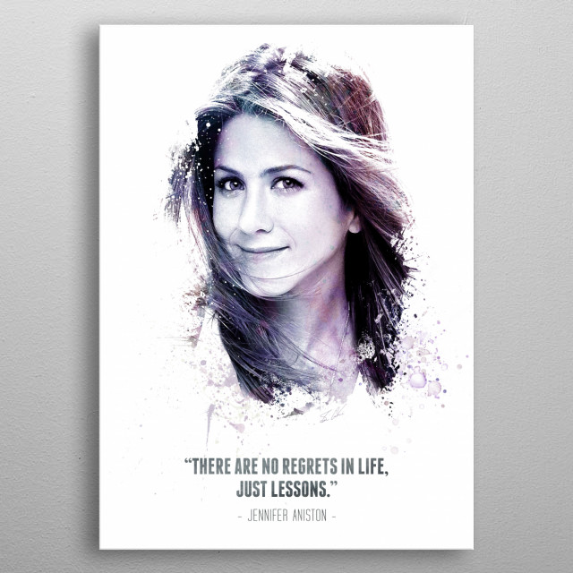 The Legendary Jennifer Aniston and her quote. metal poster