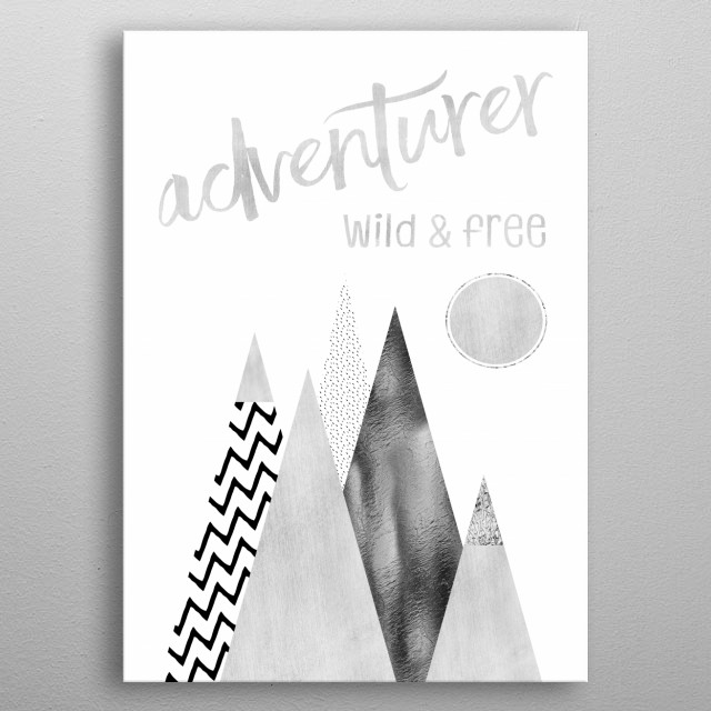 Modern and minimalistic graphic art in silver. Words can have a powerful effect on how you think and act. ADVENTURER – WILD & FREE! metal poster