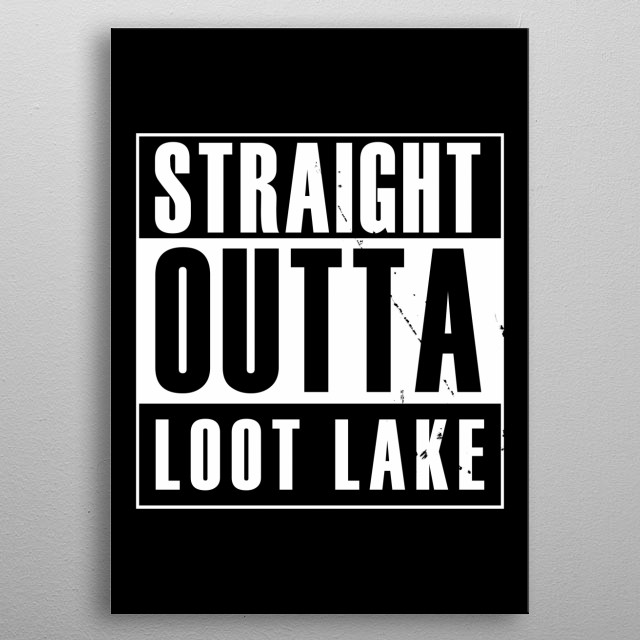 Straight outta Loot Lake metal poster