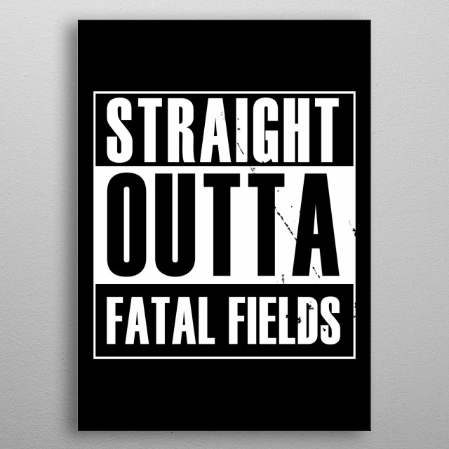 Straight outta Fatal Fields metal poster