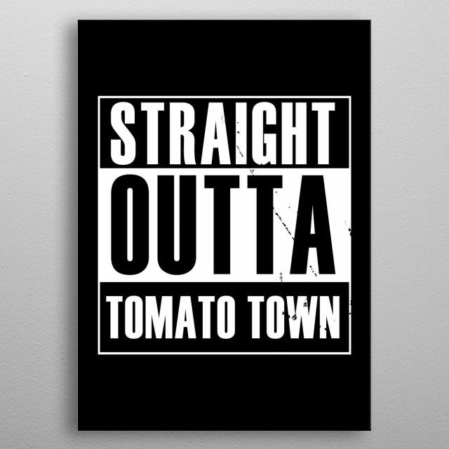 Straight outta Tomato Town metal poster