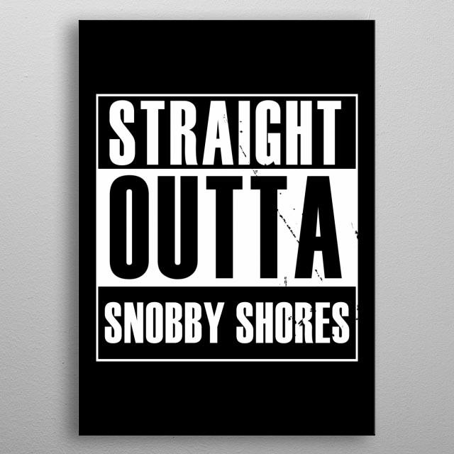 Straight outta Snobby Shores metal poster