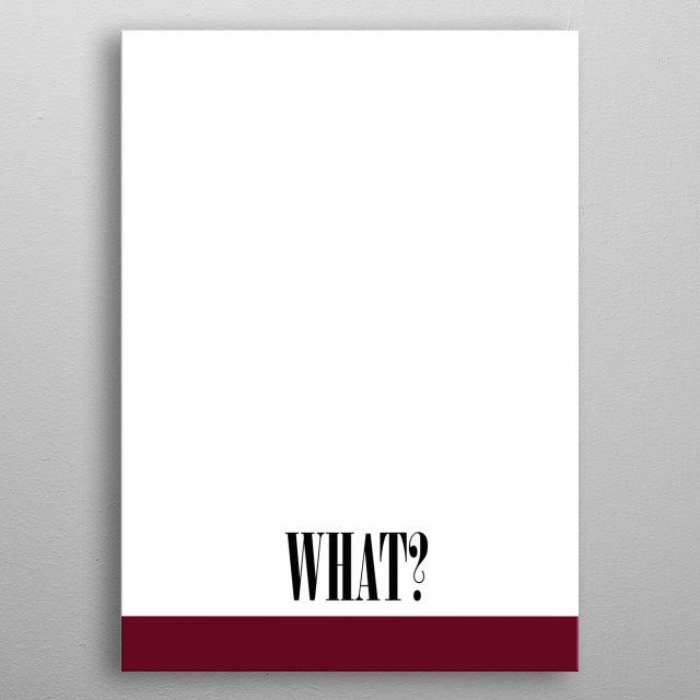 """What"" metal poster"