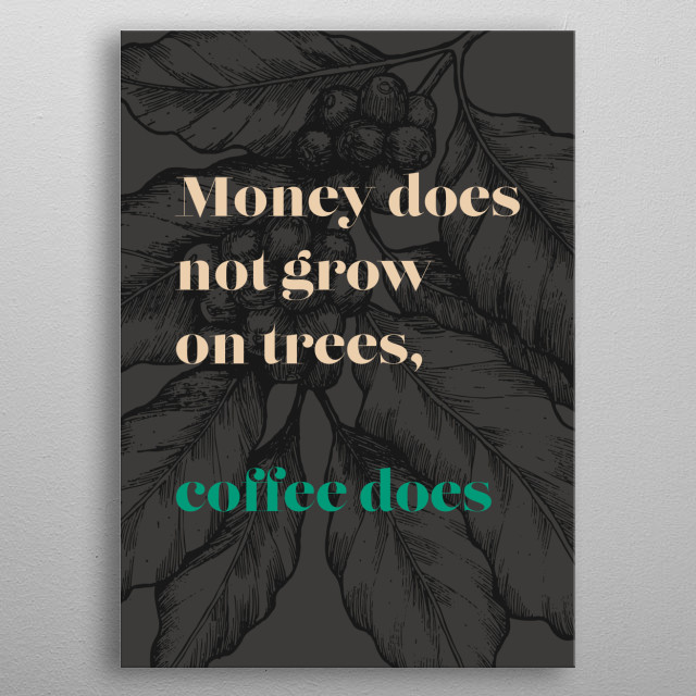 Money does not grow on trees metal poster
