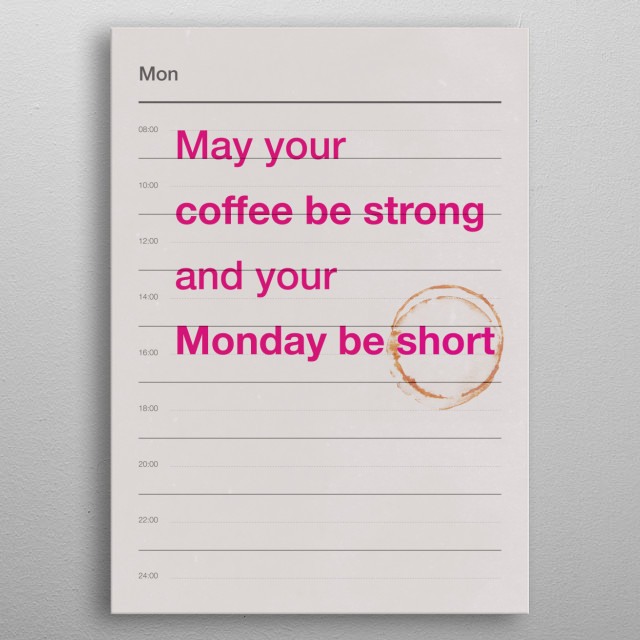 May your coffee be strong and your Monday be short. metal poster