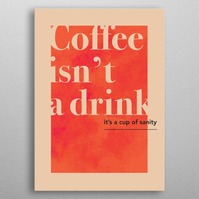High-quality metal print from amazing For Coffee Enthusiasts collection will bring unique style to your space and will show off your personality. metal poster