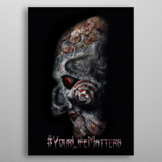 #YourLifeMatters ~ Saw metal poster