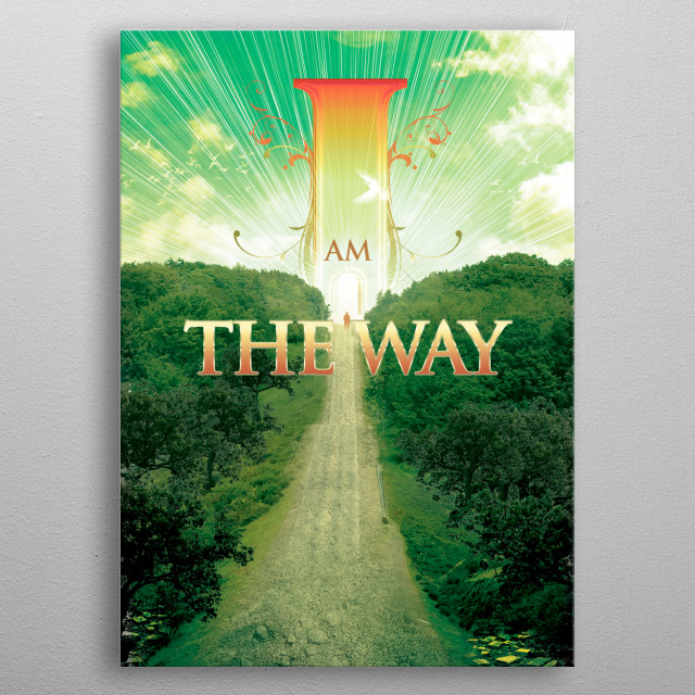 "I Am The Way V2 - Thomas said to Him, ""Lord, we do not know where You are going, and how can we know the way?"" Jesus said to him, ""I am the  metal poster"