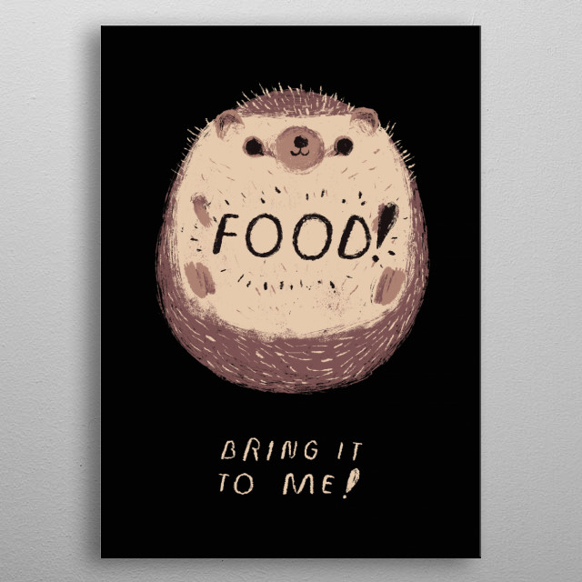 food ! bring it to me! metal poster