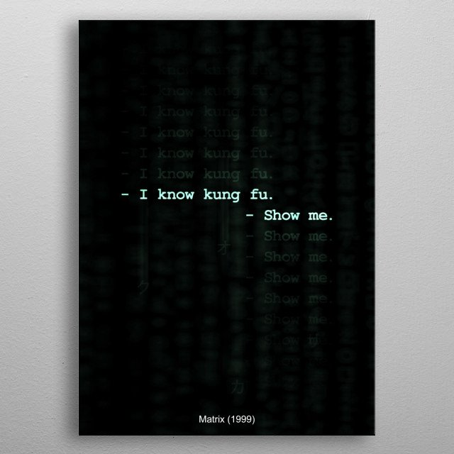 High-quality metal print from amazing Matrix Quotes collection will bring unique style to your space and will show off your personality. metal poster