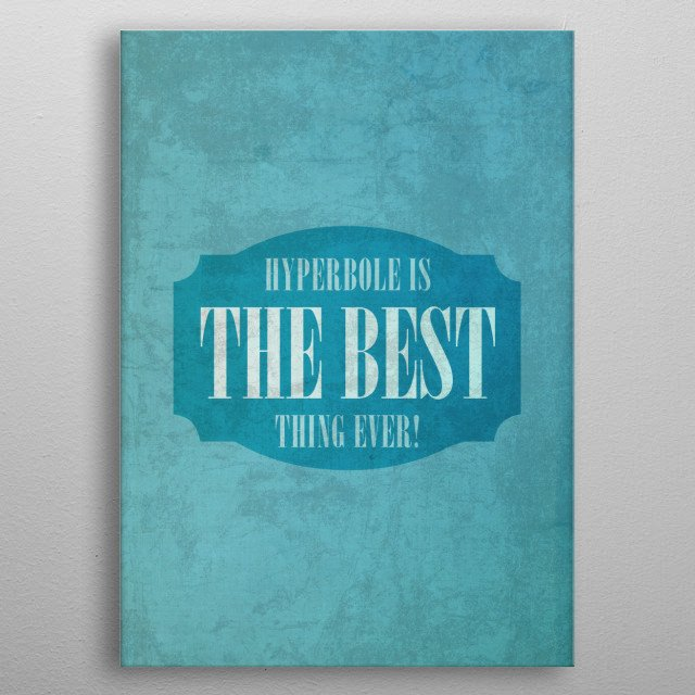 Hyperbole is the Best Thing EVER! metal poster