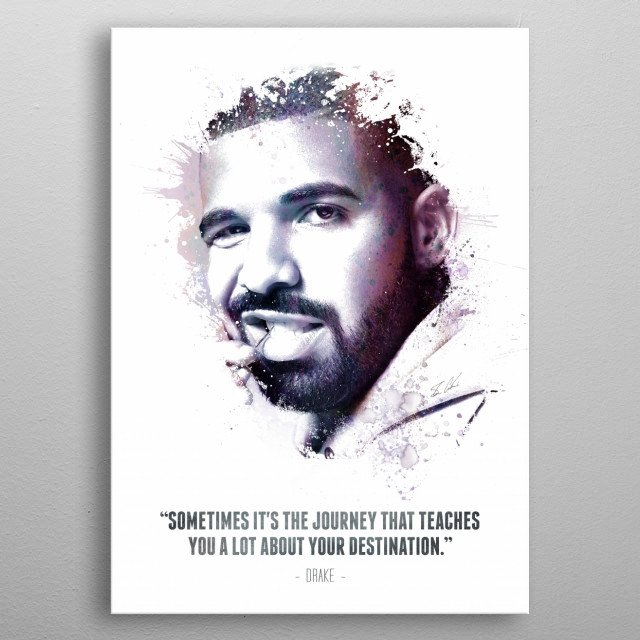 The Legendary Drake and his quote. metal poster