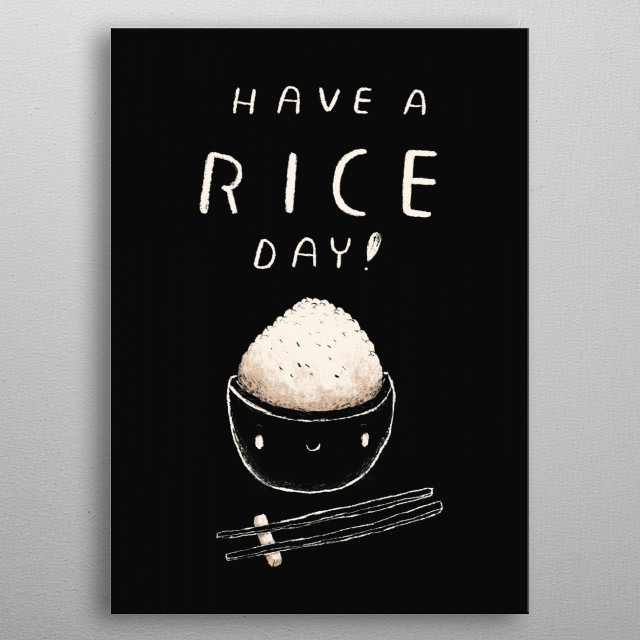have a rice day! metal poster