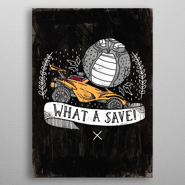 What a save! Wow! Poster art Rocket League fan art illustration metal poster