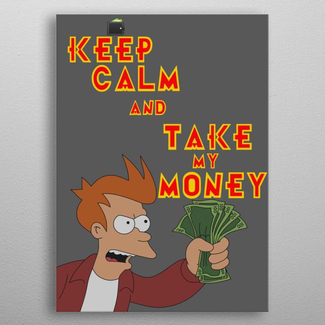 Take my money metal poster