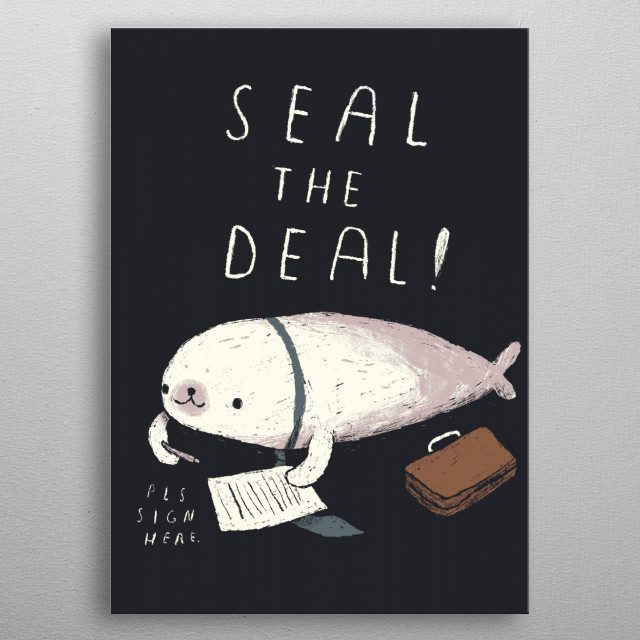 seal the deal! metal poster