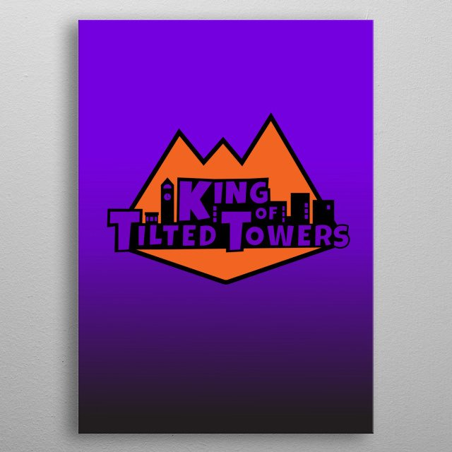 King of Tilted Towers metal poster