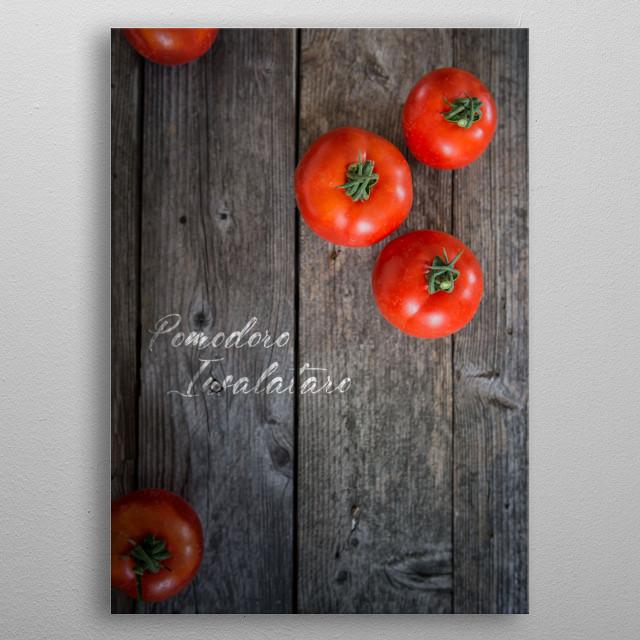 Pomodoro - Vegetables ingredient in the Italian cuisine metal poster