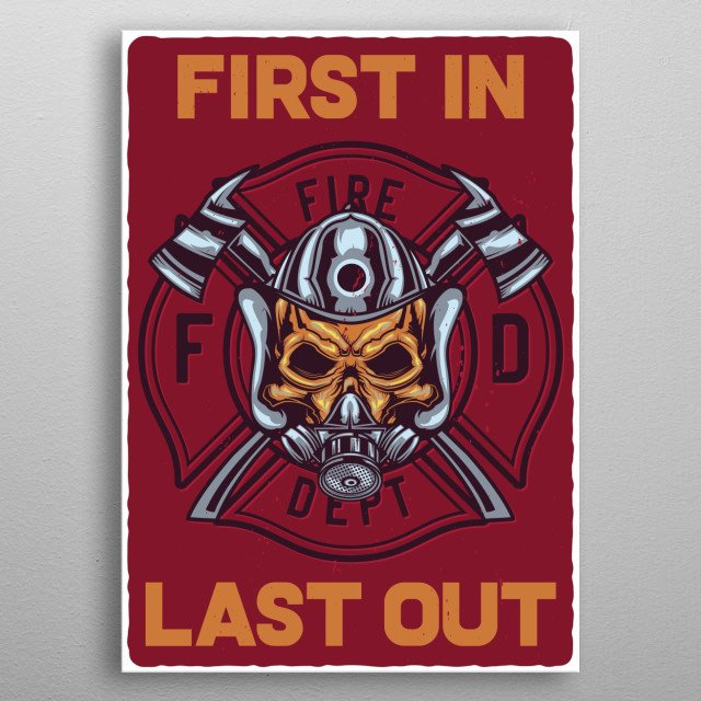 Firefighter Fire Dept First In Last Out metal poster