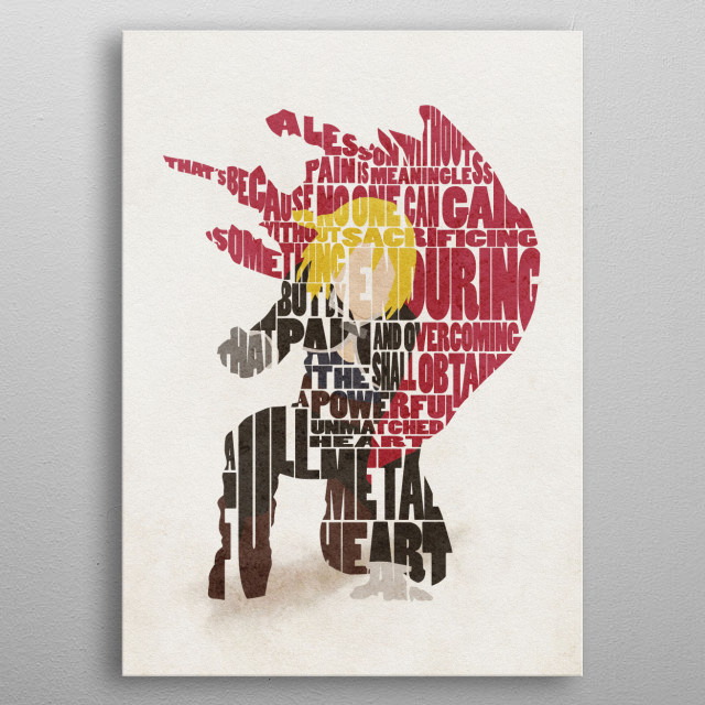 """Edward Elric Typographic & Minimal Portrait  """"A lesson without pain is meaningless. That's because no one can gain without sacrificing something. But by enduring that pain and overcoming it, he shall obtain a powerful, unmatched heart. A fullmetal heart."""" metal poster"""