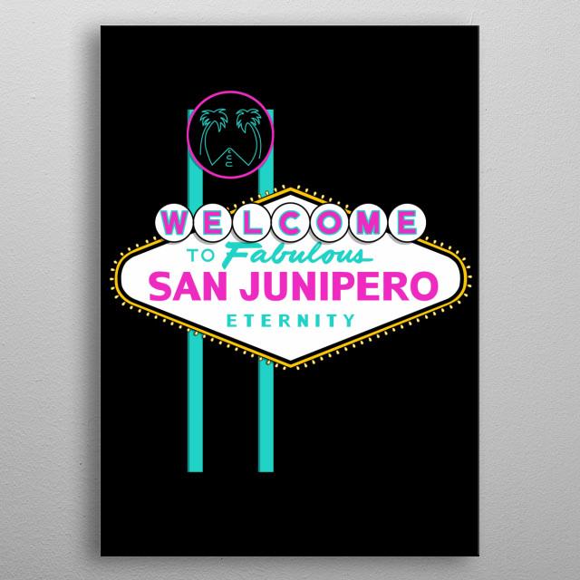 Fabulous San Junipero!  metal poster