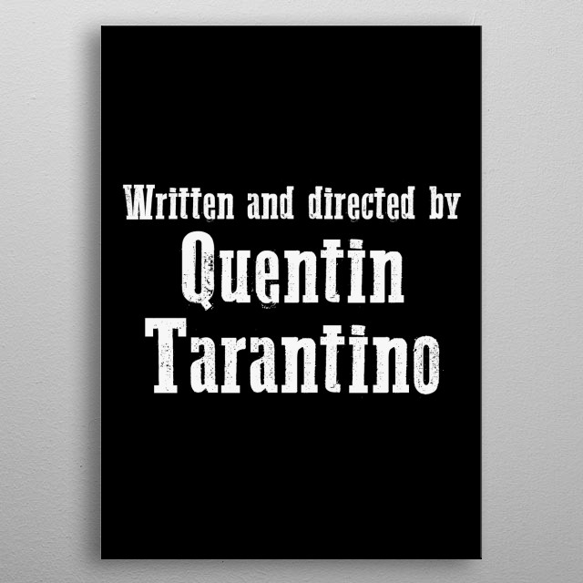 Written and directed by Quentin Tarantino metal poster