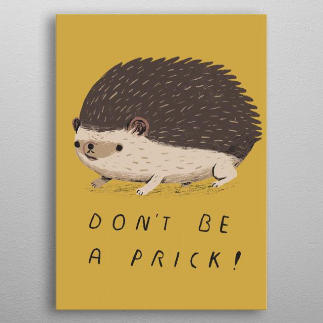 don#t be a prick! metal poster