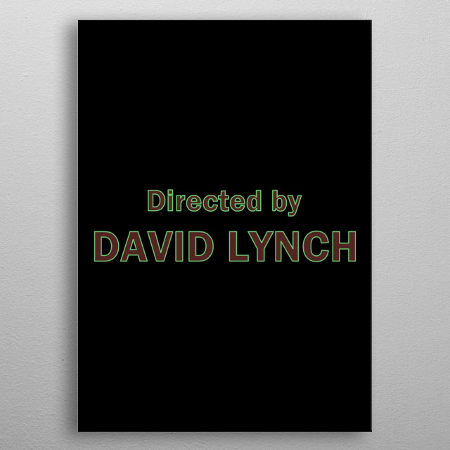 Directed by David Lynch metal poster