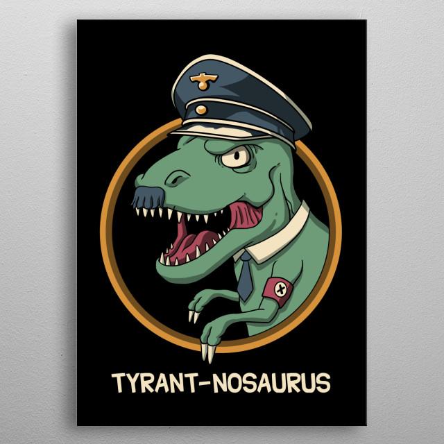 Tyrant-nosaurus metal poster