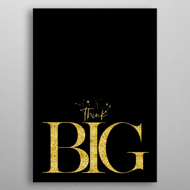 Words can have a powerful effect on how you think and therefore, how you act. THINK BIG! metal poster
