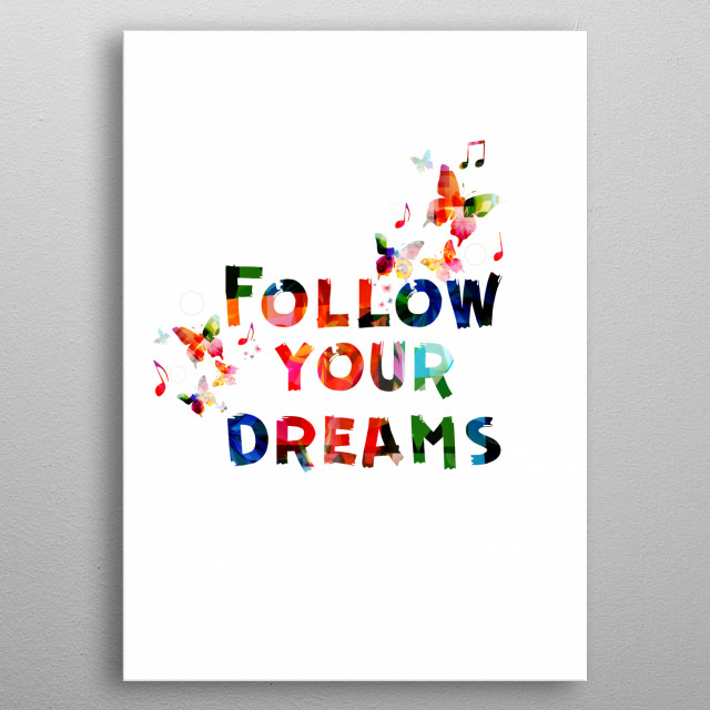 Follow your dreams phrase lettering. Colorful inscription. Inspirational typographic design. Text decoration metal poster
