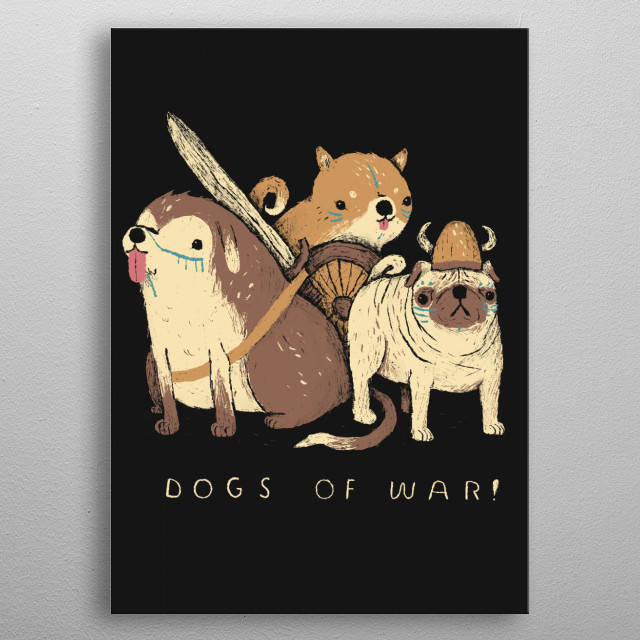the dogs of war! metal poster