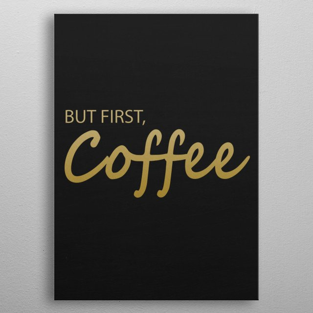 BUT FIRST COFFEE Typography and text art poster made our of metal metal poster