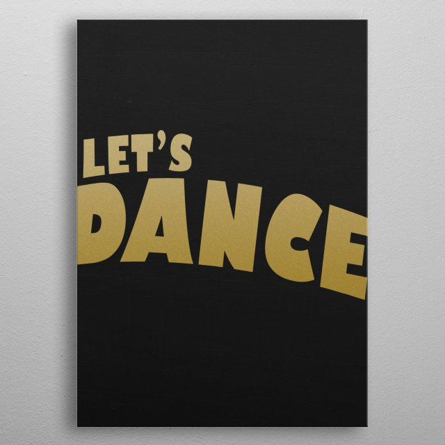 LETS DANCE Typography and text art poster made our of metal metal poster